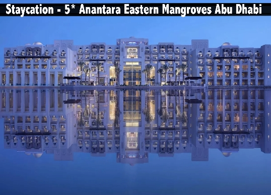 Staycation - 5* Anantara Eastern Mangroves Abu Dhabi