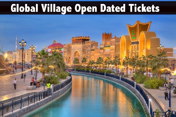 Global Village Open Dated Tickets for AED20 - Beat the Queue