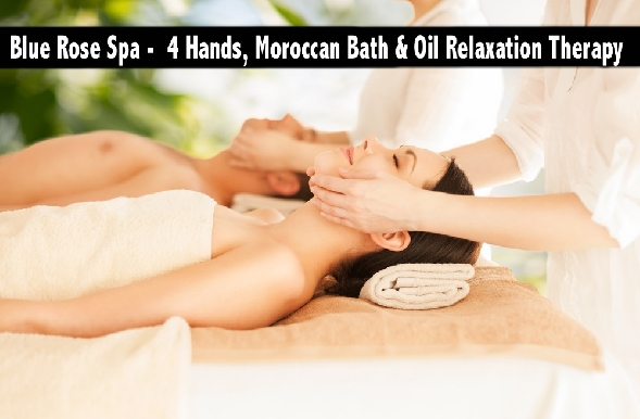 Blue Rose Spa -  4 Hands, Moroccan Bath & Oil Relaxation Therapy Packages