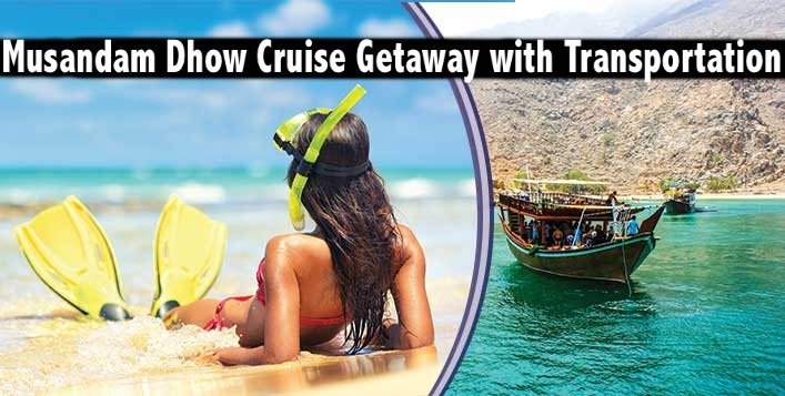Musandam Dhow Cruise Full Day Getaway with or without transportation AED69*