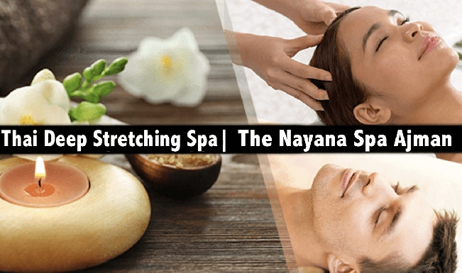 The Nayana Spa (Ewan Hotel Apartments, Ajman) - Thai Deep Stretching Therapy