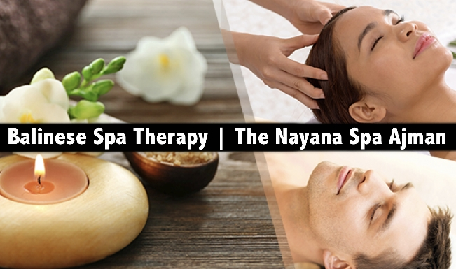 The Nayana Spa (Ewan Hotel Apartments, Ajman) - Balinese Spa Therapy AED129