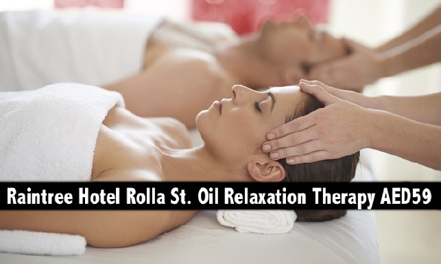 Raintree Hotel Oil Relaxation Therapy for only AED59 - Rolla St. Bur Dubai