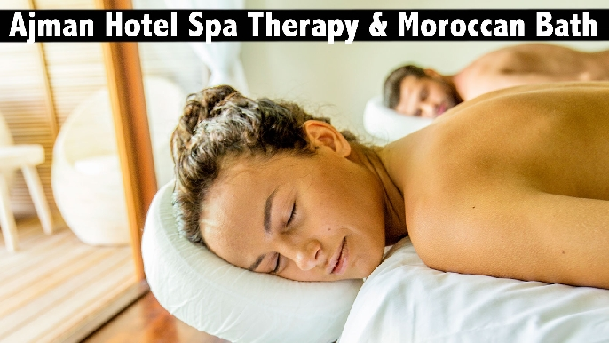 Ajman Hotel Oil Relaxation Therapy & Moroccan Bath from AED79