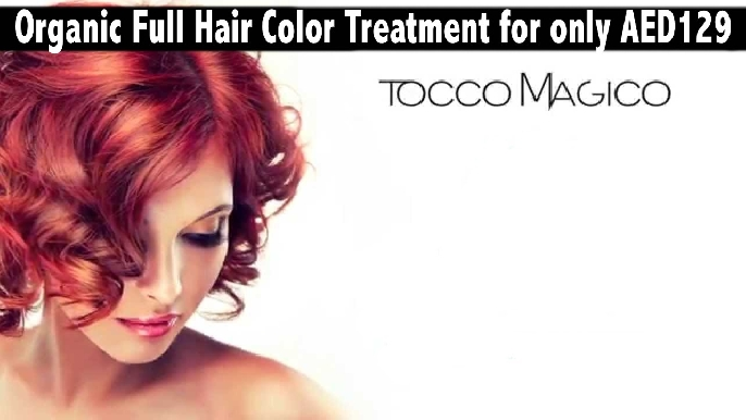 Organic Hair Coloring Treatment (Tocco Magico Italy) for only AED129 - Bodyline
