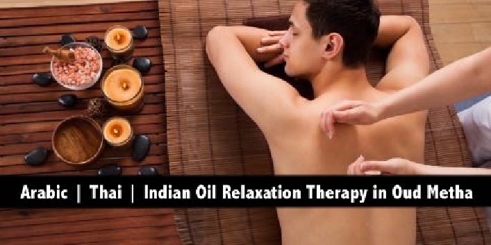 Arabic & Thai Oil Relaxation Therapy Taj Malaki Spa next to Oud Metha Metro