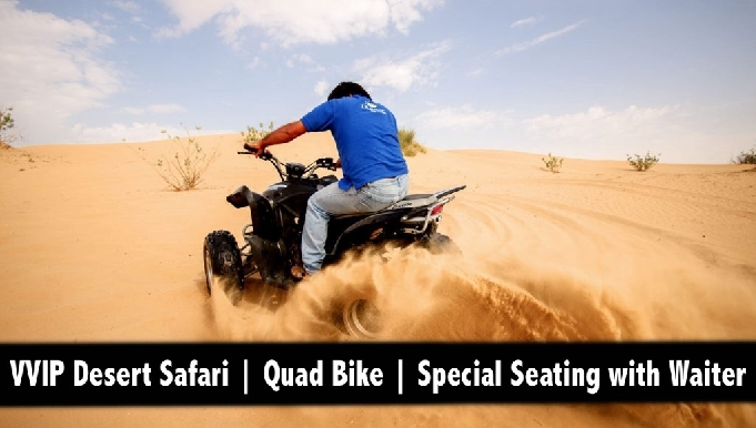 VVIP Desert Safari with Table Service, House Beverage, Quad Bike, Home Pick/Drop